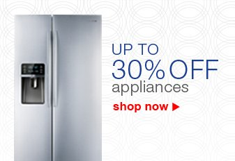 UP TO 30% OFF appliances | shop now