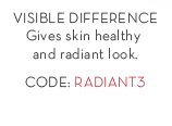 VISIBLE DIFFERENCE. Give skin healthy and radiant look. CODE: RADIANT3.
