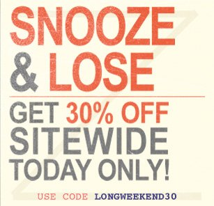 Snooze & loose. Get 30% Off sitewide.