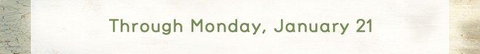 Through Monday, January 21