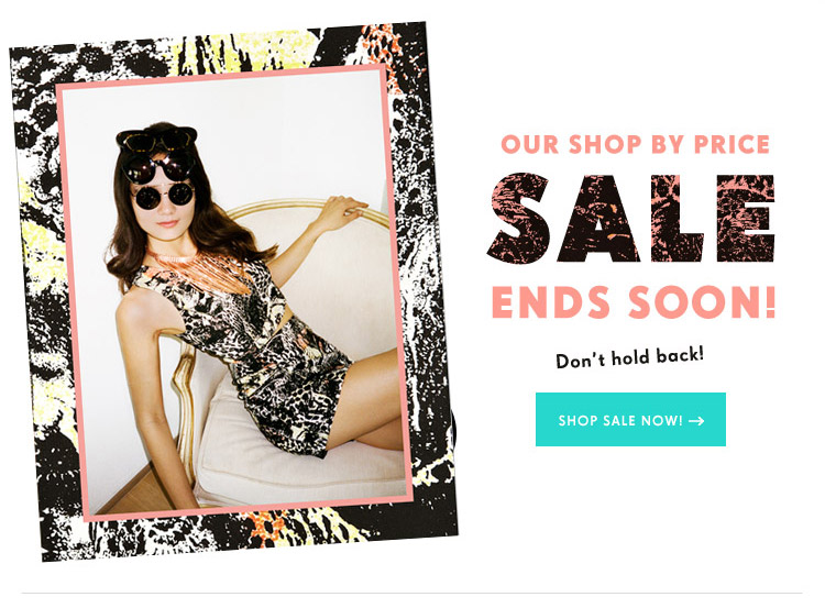 Our shop by price sale ends soon! Don't hold back!