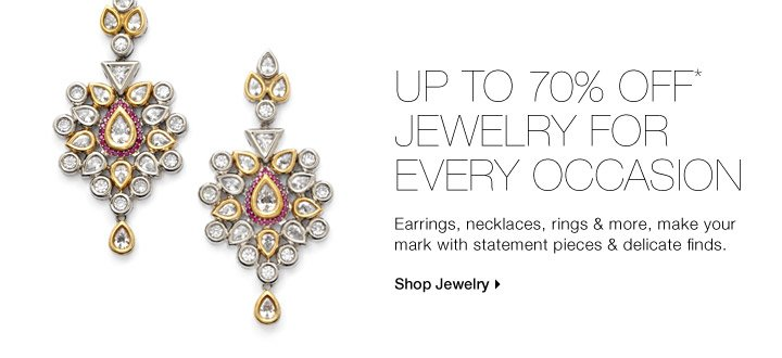Up To 70% Off* Jewelry For Every Occasion