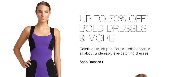 Up To 70% Off* Bold Dresses & More