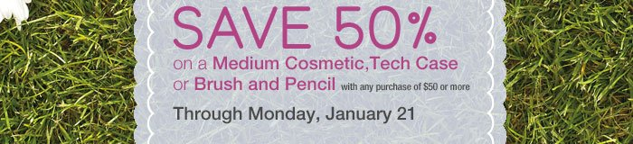 SAVE 50% on a Medium Cosmetic, Tech Case, or Brush and Pencil with any purchase of $50 or more.