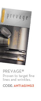 PREVAGE®. Proven to target fine lines and wrinkles. CODE: ANTIAGING3.