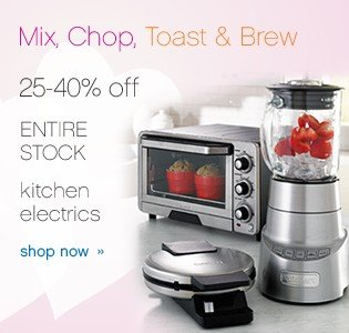 Mix, Chop, Toast & Brew 20-40% off entire stock kitchen electrics. Shop now.
