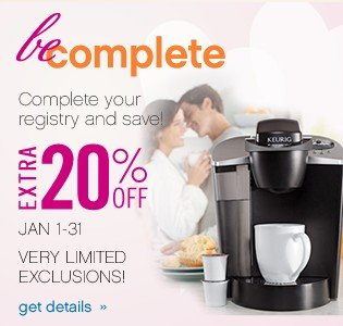 Happily Ever After. Complete your registry and save! Extra 20% off. get details.