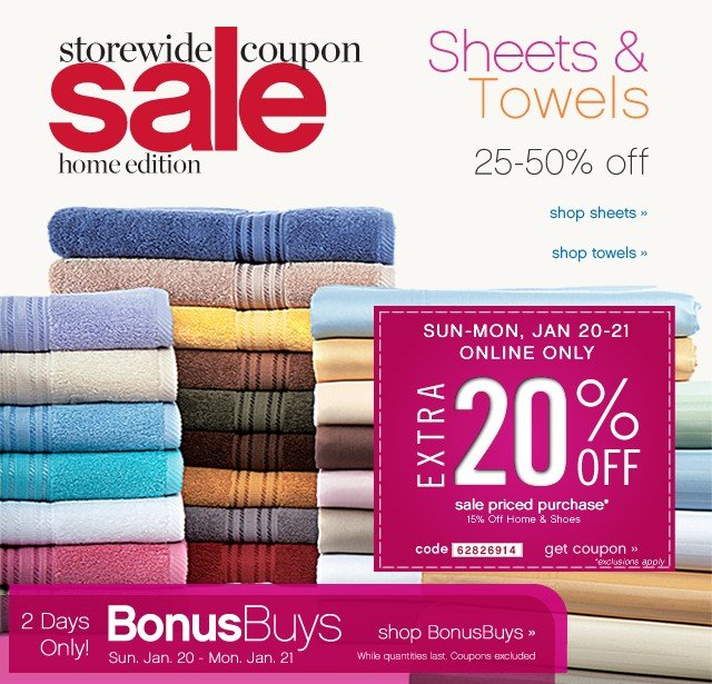 Storewide Coupon Sale Home Edition. 25-50% off Sheets & Towels. Extra 20% off. Get Coupon.