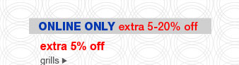 ONLINE ONLY | extra 5-20% off | extra 5% off | grills