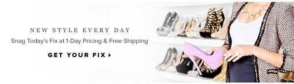 Snag Today's Fix at 1-Day Pricing & Free Shipping