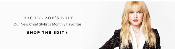 Rachel Zoe's Edit - Our new Chief Stylist's monthly favorites