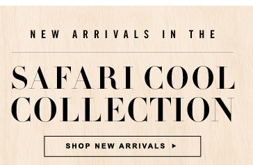 New Arrivals in the Safari Cool Collection