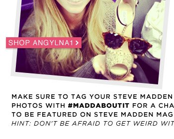 Make sure to tag your Steve Madden photos with #MADDABOUTIT for a chance to be featured on Steve Madden Mag. Hint: Don't be afraid to get weird with it!