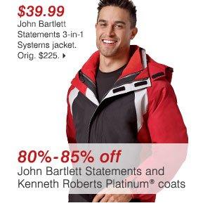 $39.99 John Bartlett Statements 3-in-1 Systems jacket. Orig. $225. 80% - 85% off John Bartlett Statements and Kenneth Roberts Platinum® coats >>
