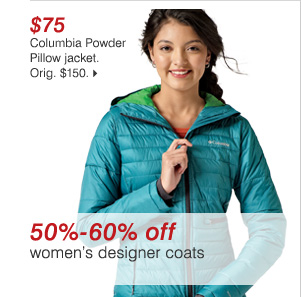$75 Columbia Powder Pillow jacket. Orig. $150. 50% - 60% off women's designer coats >>