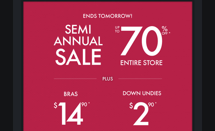 ENDS TOMORROW! SEMI ANNUAL SALE UP TO 70% ENTIRE STORE