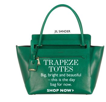 TRAPEZE TOTES...Big, bright and beautiful – this is the day bag for now. SHOP NOW