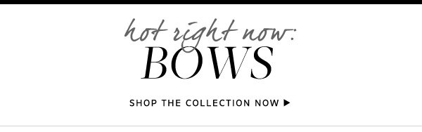How Right Now: Bows. Shop the Collection