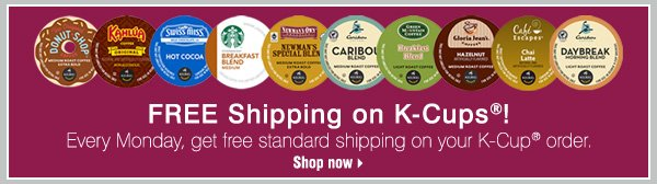 FREE Shipping on K-Cups®! Every Monday, get free standard shipping on your K-Cup® order. Shop now