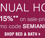 SEMI-ANNUAL HOME SALE! Save up to an extra 15%** on sale-price home store merchandise! Shop Bed & Bath