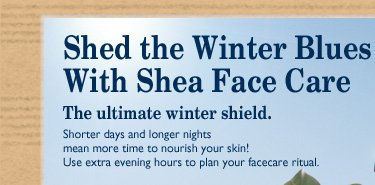Shed the winter blues with Shea Facecare