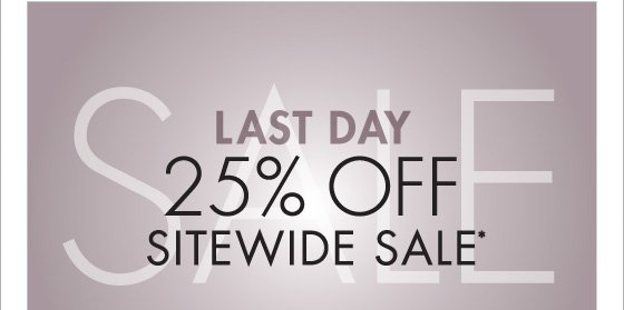 LAST DAY 25% OFF SITEWIDE SALE* (*PROMOTION ENDS 01.21.13 AT 11:59 PM/PT. NOT VALID ON PREVIOUS PURCHASES. PROMOTION EXCLUDES FRAGRANCE, UNDERWEAR AND HOME COLLECTION PRODUCT.)