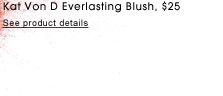 See product details. Kat Von D Everlasting Face Shaper Blush, $25