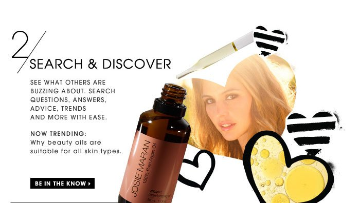 Search & Discover. See what others are buzzing about. Search questions, answers, advice, trends and more with ease. Now trending: Why beauty oils are suitable for all skin types. Be in the know