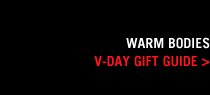 WARM BODIES V-DAY GIFT GUIDE