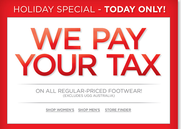 Shop online and in stores today and we'll pay your tax on any regular priced footwear* during our Holiday Special! Plus, last chance to save an extra 25% on ALL Clearance items. Save on your favorite brands including Dansko, ECCO, UGG®, Raffini and more! Shop online and in-stores now at The Walking Company.