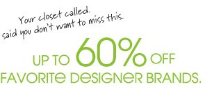 UP TO 60% OFF FAVORITE DESIGNER BRANDS.