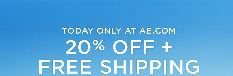 Today Only At AE.com | 20% Off* + Free Shipping