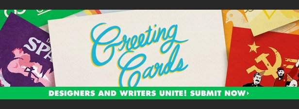 Greeting Cards Challenge - Designers and writers unite. Submit now.