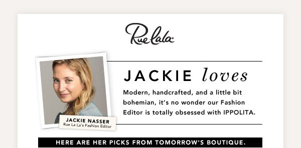 Our Fashion Editor is obsessed with IPPOLITA. Here are her picks.