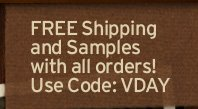 FREE  shipping and Samples with all orders Use Code VDAY