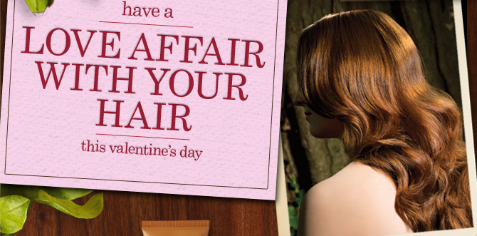 have  a LOVE AFFAIR WITH YOUR HAIR this valentines