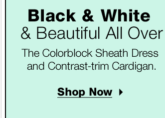 Black & White & Beautiful all over. The colorblock sheath dress.  Shop now!