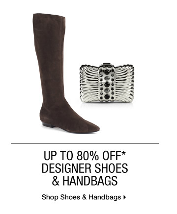 Up To 80% Off* Designer Shoes & Handbags