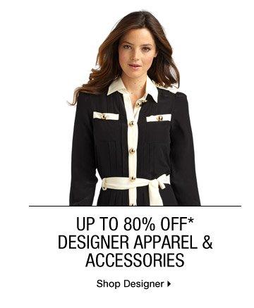 Up To 80% Off* Designer Apparel & Accessories