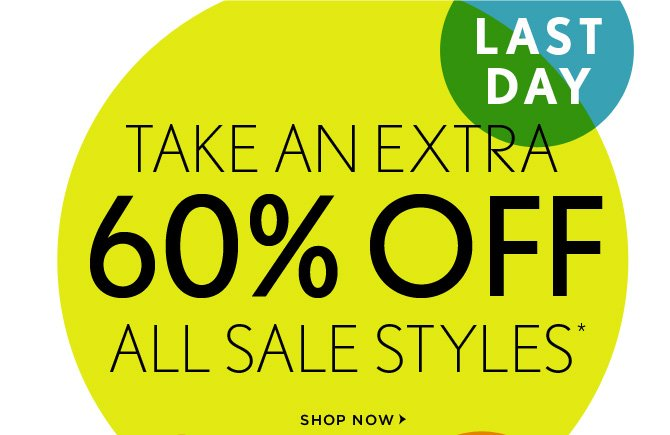 LAST DAY   WEAR NOW + NEW   TAKE AN EXTRA 60% OFF  ALL SALE STYLES*  IN STORES & ONLINE   SHOP NOW
