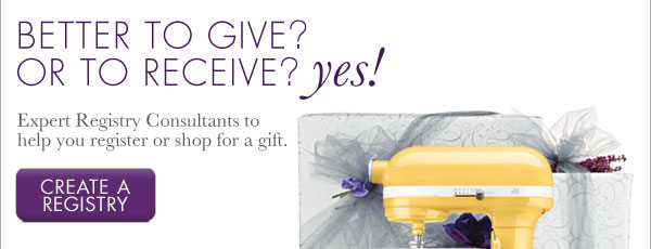 BETTER TO GIVE? OR TO RECEIVE? yes! Expert Registry Consultants to help you register or shop for a gift.  CREATE A REGISTRY