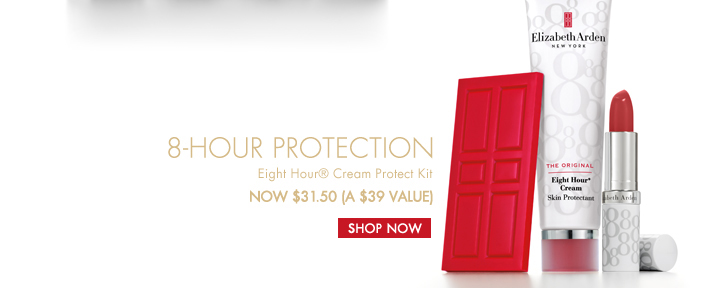 8-HOUR PROTECTION. Eight Hour® Cream Protect Kit, NOW $31.50 (A $39 VALUE). SHOP NOW.
