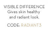 VISIBLE DIFFERENCE. Gives skin healthy and radiant look. CODE: RADIANT3.