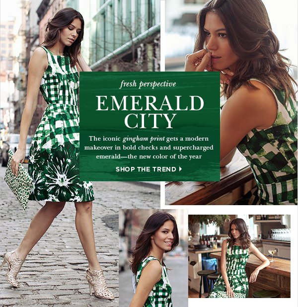 Emerald City. The iconic gingham print gets a modern makeover in bold checks and supercharged emerald—the new color of the year SHOP THE TREND>