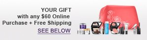 YOUR GIFT with any $60 Online Purchase + Free Shipping | SEE BELOW