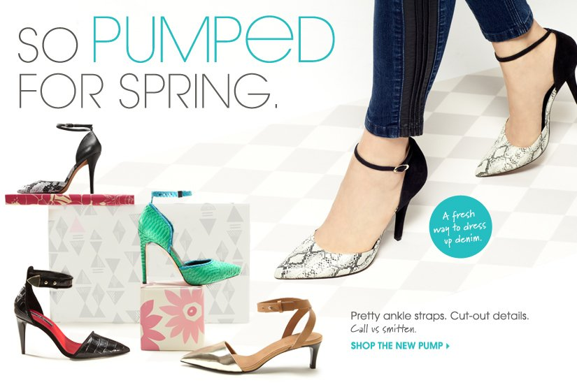SO PUMPED FOR SPRING. SHOP THE NEW PUMP