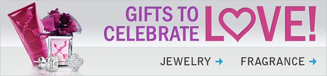 Gifts to celebrate love! Jewelry. Fragrance.