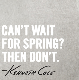 CAN'T WAIT FOR SPRING? THEN DON'T