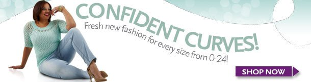 Confident Curves! Fresh new fashion for every size from 0-24!