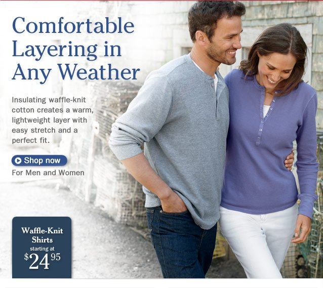 Comfortable Layering in Any Weather. Insulating waffle-knit cotton creates a warm, lightweight layer with easy stretch and a perfect fit. Waffle-Knit Shirts, starting at $24.95.